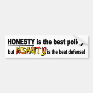 Honesty best policy, Insanity best defense funny Bumper Sticker