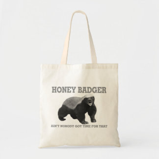 Honey Badger Ain't Nobody Got Time For That Tote Bag