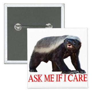Honey Badger Ask Me If I care Buttons