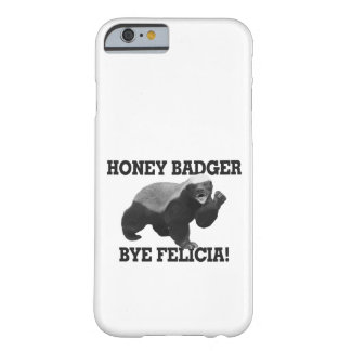 Honey Badger Bye Felicia Barely There iPhone 6 Case