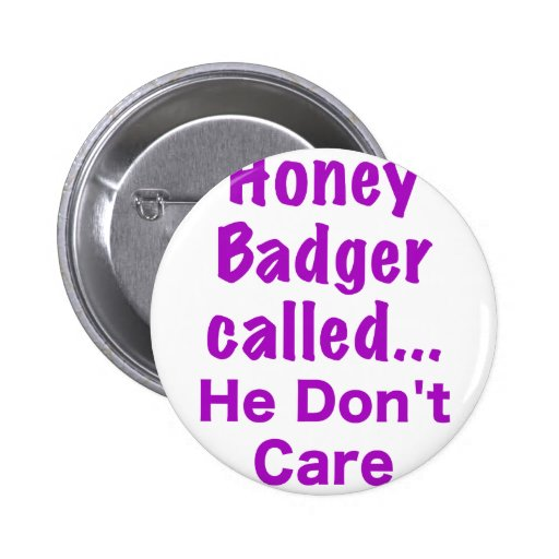 Honey Badger Called... He Dont Care Button