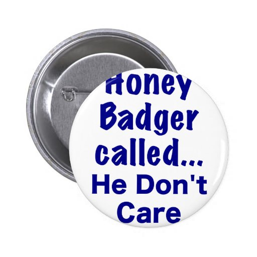 Honey Badger Called... He Dont Care Buttons