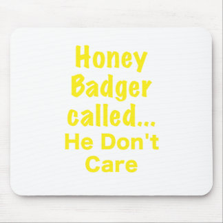 Honey Badger Called... He Dont Care Mouse Pad