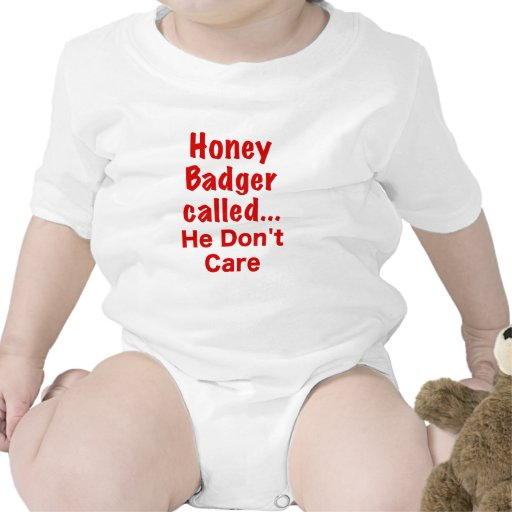 Honey Badger Called... He Dont Care Tshirts