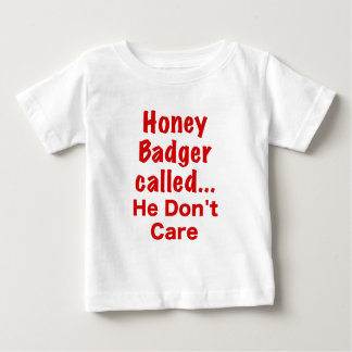 Honey Badger Called... He Dont Care Tees