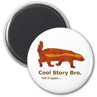 Honey Badger - Cool Story Bro. Tell it again... Refrigerator Magnet