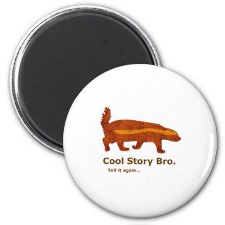 Honey Badger - Cool Story Bro Tell it again Magnet