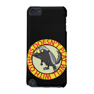 HONEY BADGER doesnt play well with others iPod Touch 5G Cover