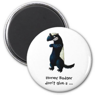 Honey Badger don't care! Fridge Magnet