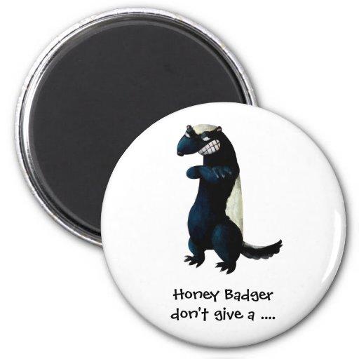 Honey Badger don't care! Fridge Magnet