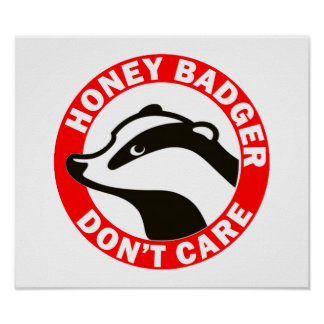 Honey Badger Don't Care Posters