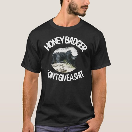 Honey Badger Dont Give a Shit t shirt