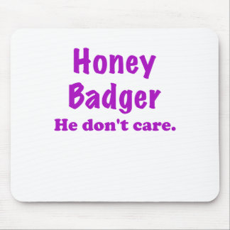 Honey Badger He Dont Care Mouse Pad
