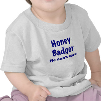 Honey Badger He Dont Care Tee Shirts
