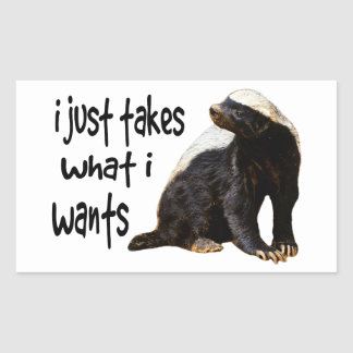 Honey Badger - I just takes what I wants Rectangular Sticker