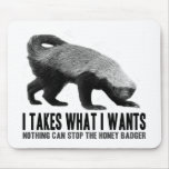 Honey Badger - I Takes What I Wants Mouse Mat