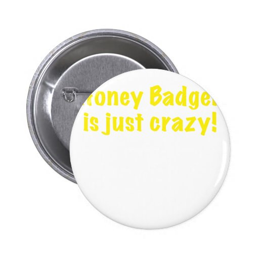 Honey Badger is just Crazy Pinback Buttons