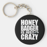Honey Badger Is Just Crazy Keychain