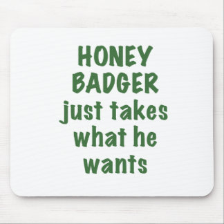 Honey Badger just takes what he wants Mouse Pad