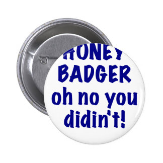 Honey Badger oh no you didnt Buttons