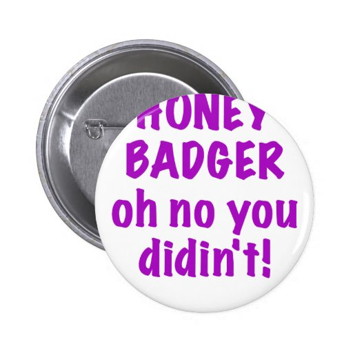 Honey Badger Oh No you Didnt Pinback Button