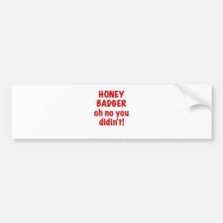 Honey Badger oh no you didnt Bumper Stickers