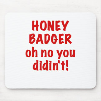 Honey Badger oh no you didnt Mouse Pad