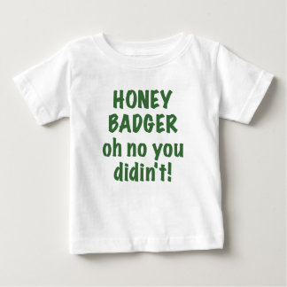 Honey Badger Oh No you Didnt T-shirt