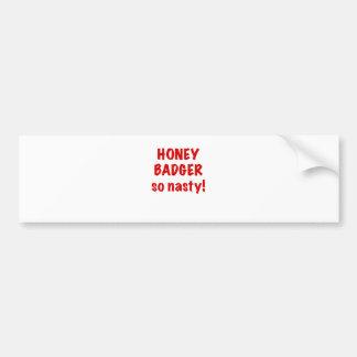 Honey Badger, So Nasty! Bumper Stickers