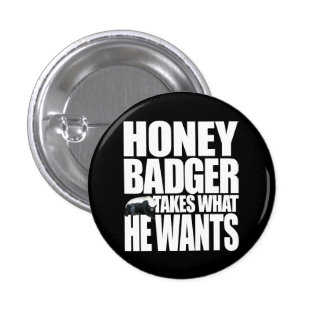 Honey Badger Takes What He Wants Button