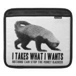 Honey Badger Takes What it Wants iPad Sleeves