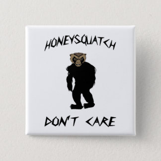 Honey Squatch Don't Care 15 Cm Square Badge