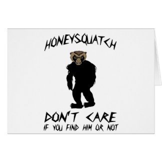 Honey Squatch Don't Care Greeting Card