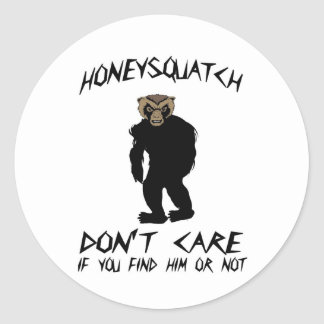 Honey Squatch Don't Care Round Sticker
