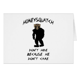 Honey Squatch Don't Hide Greeting Card