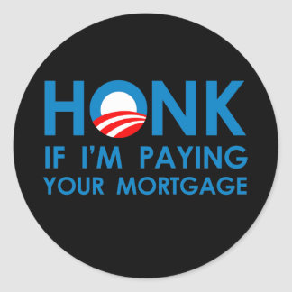 HONK IF I'M PAYING YOUR MORTGAGE Round Sticker