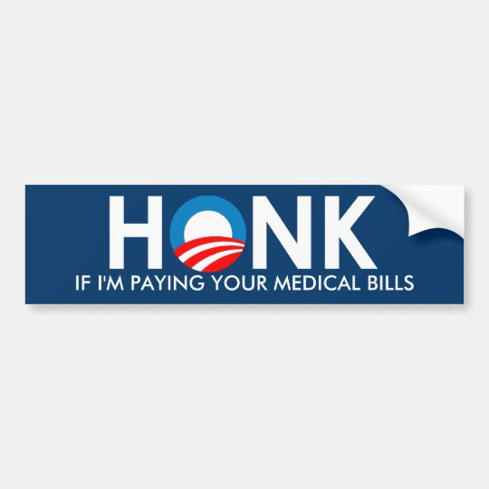 HONK IF I'M PAYING YOUR MEDICAL BILLS - STICKER