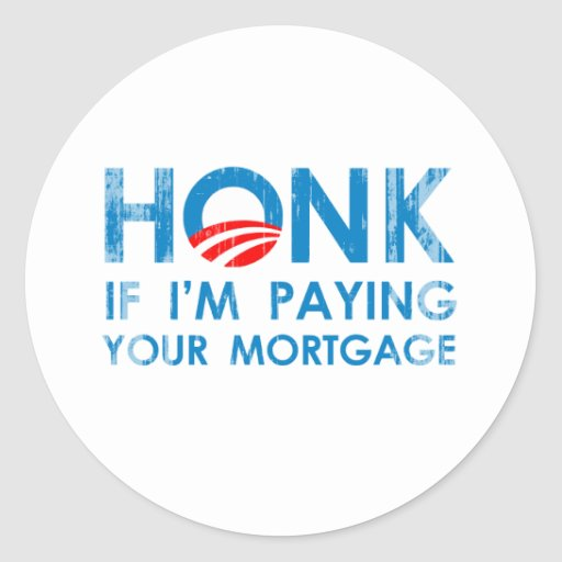 HONK IF I'M PAYING YOUR MORTGAGE- Faded.png Round Stickers