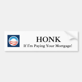 Honk If I'm Paying Your Mortgage! Obama Sticker