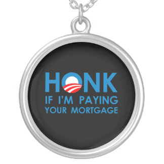 HONK IF I'M PAYING YOUR MORTGAGE ROUND PENDANT NECKLACE