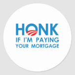 HONK IF I'M PAYING YOUR MORTGAGE STICKERS