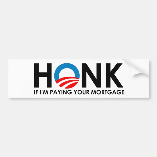 Honk if I'm paying your your mortgage Bumper Sticker