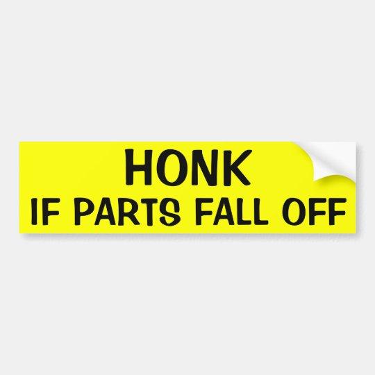 HONK IF PARTS FALL OFF BUMPER STICKER