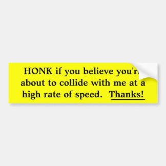 HONK if you believe you're about to collide with m Bumper Sticker