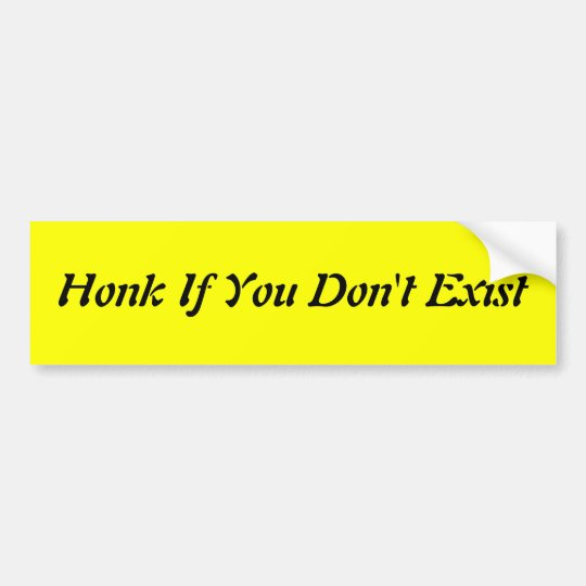 Honk If You Don't Exist Bumper Sticker