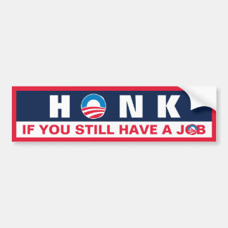 HONK if You Still have a JOB Bumper Stickers