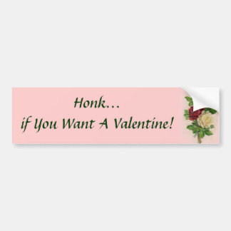 Honk if You Want a Valentine! Bumper Sticker