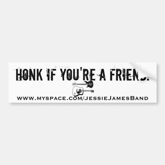 Honk if you're a friend! bumper sticker