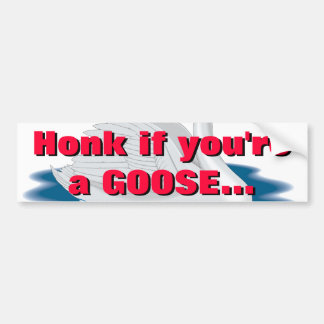 Honk if you're a GOOSE... Bumper Stickers