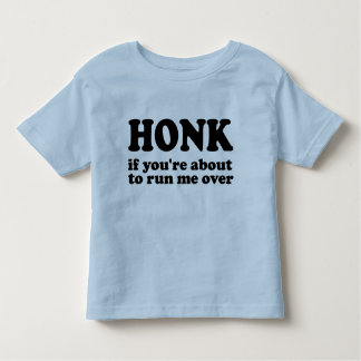 Honk - If You're About To Run Me Over T Shirt